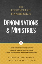 The Essential Handbook of Denominations and Ministries ebook by George Thomas Kurian, Sarah Claudine Day