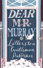 Dear Mr Murray - Letters to a Gentleman Publisher ebook by David McClay