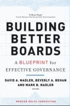 Building Better Boards ebook by David A. Nadler,Beverly A. Behan,Mark B. Nadler