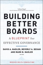 Building Better Boards - A Blueprint for Effective Governance ebook by David A. Nadler,Beverly A. Behan,Mark B. Nadler
