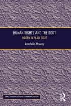 Human Rights and the Body - Hidden in Plain Sight ebook by Annabelle Mooney