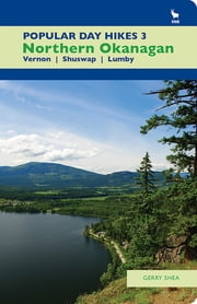 Popular Day Hikes 3 - Northern Okanagan: Vernon - Shuswap - Lumby ebook by Gerry Shea