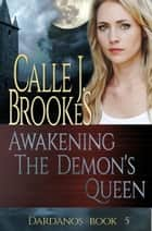 Awakening the Demon's Queen ebook by Calle J. Brookes