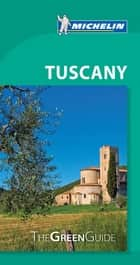 Michelin Green Guide Tuscany ebook by Michelin Travel & Lifestyle