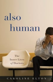 Also Human - The Inner Lives of Doctors ebook by Caroline Elton