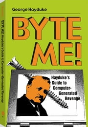 Byte Me!: Hayduke's Guide To Computer-Generated Revenge ebook by Truby, J. David