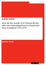 How did the murder of St. Thomas Becket affect the relationship between Church and State in England 1170-1215? ebook by Andrew Lythall