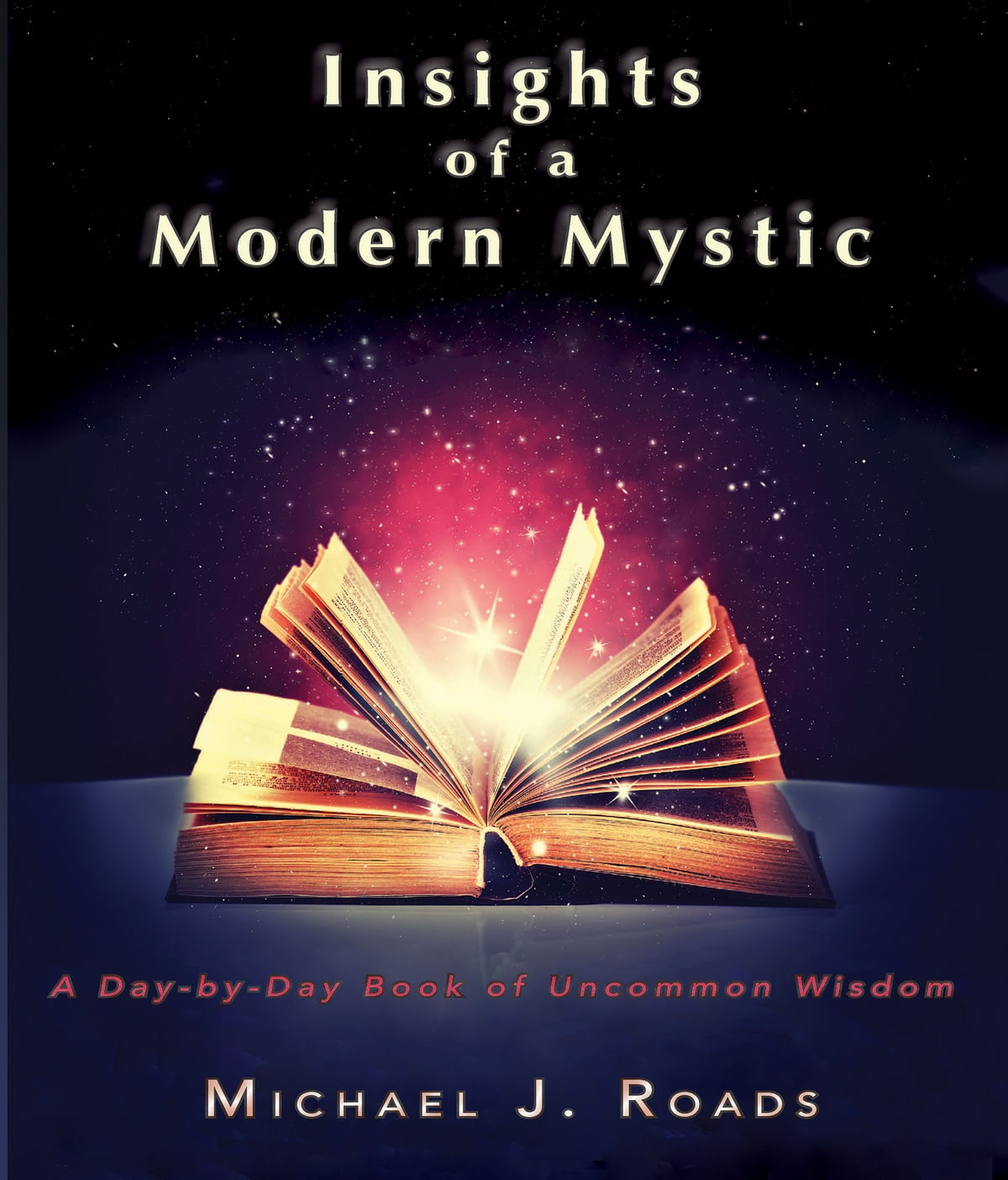 Insights Of A Modern Mystic: A Daybyday Book Of Uncommon Wisdom Ebook By  Michael J Roads  9781942497158  Kobo