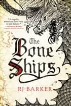 The Bone Ships ebook by RJ Barker