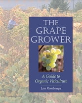 The Grape Grower - A Guide to Organic Viticulture ebook by Lon Rombough