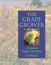 The Grape Grower - A Guide to Organic Viticulture ebook by Lon Rombough,Roger B. Swain