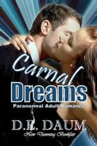 Carnal Dreams (Paranormal Adult Romance) ebook by D.E. Daum