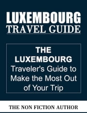 Luxembourg Travel Guide ebook by The Non Fiction Author