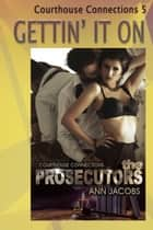 Gettin' It On - Courthouse Connections, #5 ebook by Ann Jacobs