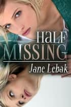 Half Missing ebook by Jane Lebak