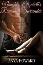 Naughty Elizabeth's Romantic Surrender ebook by Anya Howard