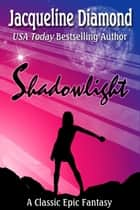 Shadowlight: A Classic Epic Fantasy ebook by Jacqueline Diamond