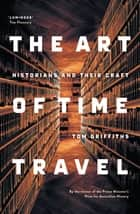 The Art of Time Travel ebook by Tom Griffiths