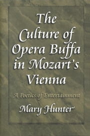 The Culture of Opera Buffa in Mozart's Vienna: A Poetics of Entertainment ebook by Hunter, Mary