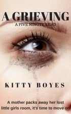 A Grieving ebook by Kitty Boyes