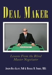 Deal Maker - Lessons From the Blind Master Negotiator ebook by Joseph Dean Klatt; Michael M. Forbes