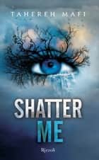 Shatter Me (versione italiana) ebook by Tahereh Mafi