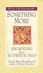 Something More - Excavating Your Authentic Self ebook by Sarah Ban Breathnach