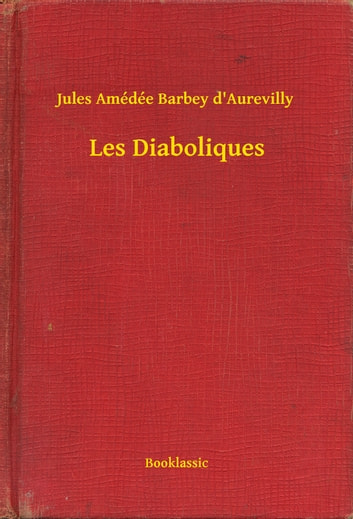 Les Diaboliques ebook by Jules Amédée Barbey D'Aurevilly