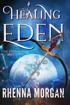 Healing Eden - The Eden Series, #2 ebook by Rhenna Morgan