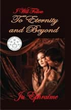 I Will Follow To Eternity And Beyond ebook by Ju Ephraime