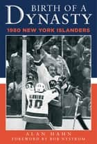 Birth of a Dynasty - The 1980 New York Islanders ebook by Bob Nystrom, Alan Hahn