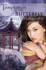 Temptation of the Butterfly - Zhang Dynasty, #2 ebook by Michelle M. Pillow