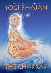 The Chakras - Kundalini Yoga as Taught by Yogi Bhajan ebook by Yogi Bhajan