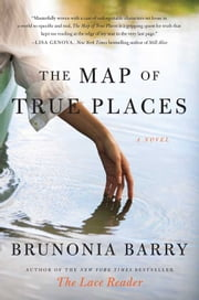 The Map of True Places - A Novel ebook by Brunonia Barry
