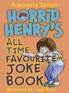 Horrid Henry's All Time Favourite Joke Book 電子書 by Francesca Simon, Tony Ross