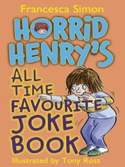 Horrid Henry's All Time Favourite Joke Book ebook by Francesca Simon, Tony Ross