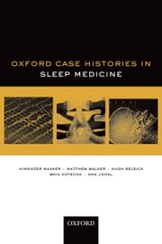 Oxford Case Histories in Sleep Medicine ebook by Himender Makker,Matthew Walker,Hugh Selsick,Ama Johal,Kotecha