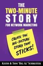 "The Two-Minute Story for Network Marketing - Create the Big-Picture Story That Sticks! ebook by Keith Schreiter, Tom ""Big Al"" Schreiter"