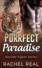 Purrfect Paradise - Bayside Tigers, #4 ebook by Rachel Real