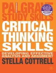 Critical Thinking Skills - Developing Effective Analysis and Argument ebook by Dr Stella Cottrell
