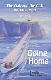 Going Home: The Oak and the Cliff - the Untold Stories, Book Two ebook by Gary L Henderson