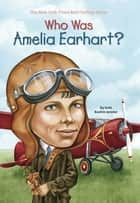 Who Was Amelia Earhart? ebook by Kate Boehm Jerome,Nancy Harrison,David Cain