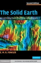The Solid Earth ebook by C. M. R. Fowler