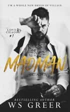 Madman (Love & Chaos #1) ebook by W.S. Greer