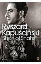 Shah of Shahs ebook by Ryszard Kapuscinski, Christopher de Bellaigue