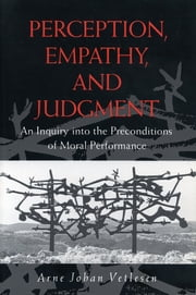 Perception, Empathy, and Judgment - An Inquiry into the Preconditions of Moral Performance ebook by Arne Johan Vetlesen