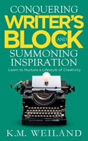 Conquering Writer's Block and Summoning Inspiration: Learn to Nurture a Lifestyle of Creativity ebook by Kobo.Web.Store.Products.Fields.ContributorFieldViewModel