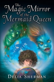 The Magic Mirror of the Mermaid Queen ebook by Delia Sherman