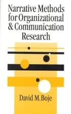 Narrative Methods for Organizational & Communication Research ebook by David Boje