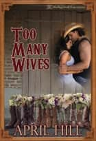 Too Many Wives ebook by April Hill